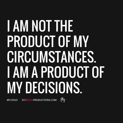 Midweek Motivation: I Am Not the Product of My Circumstances. I Am a Product of My Decisions. thumbnail image